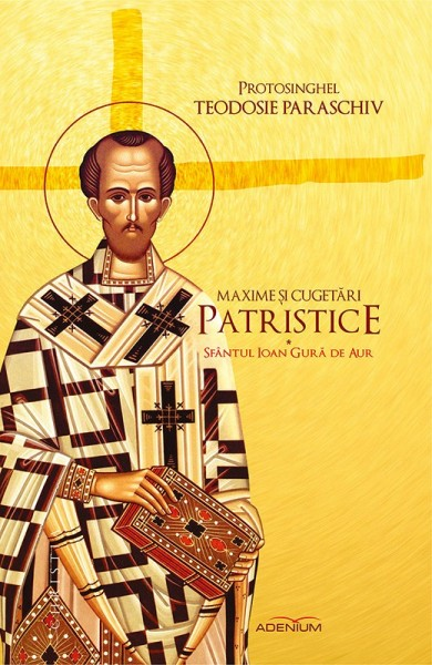 Maxime și cugetări patristice. Sfântul Ioan Gură de Aur, Vol. 1