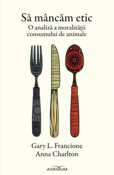 Să mâncăm etic. O analiză a moralității consumului de animale